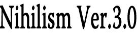 NIHILISM Ver.3.0